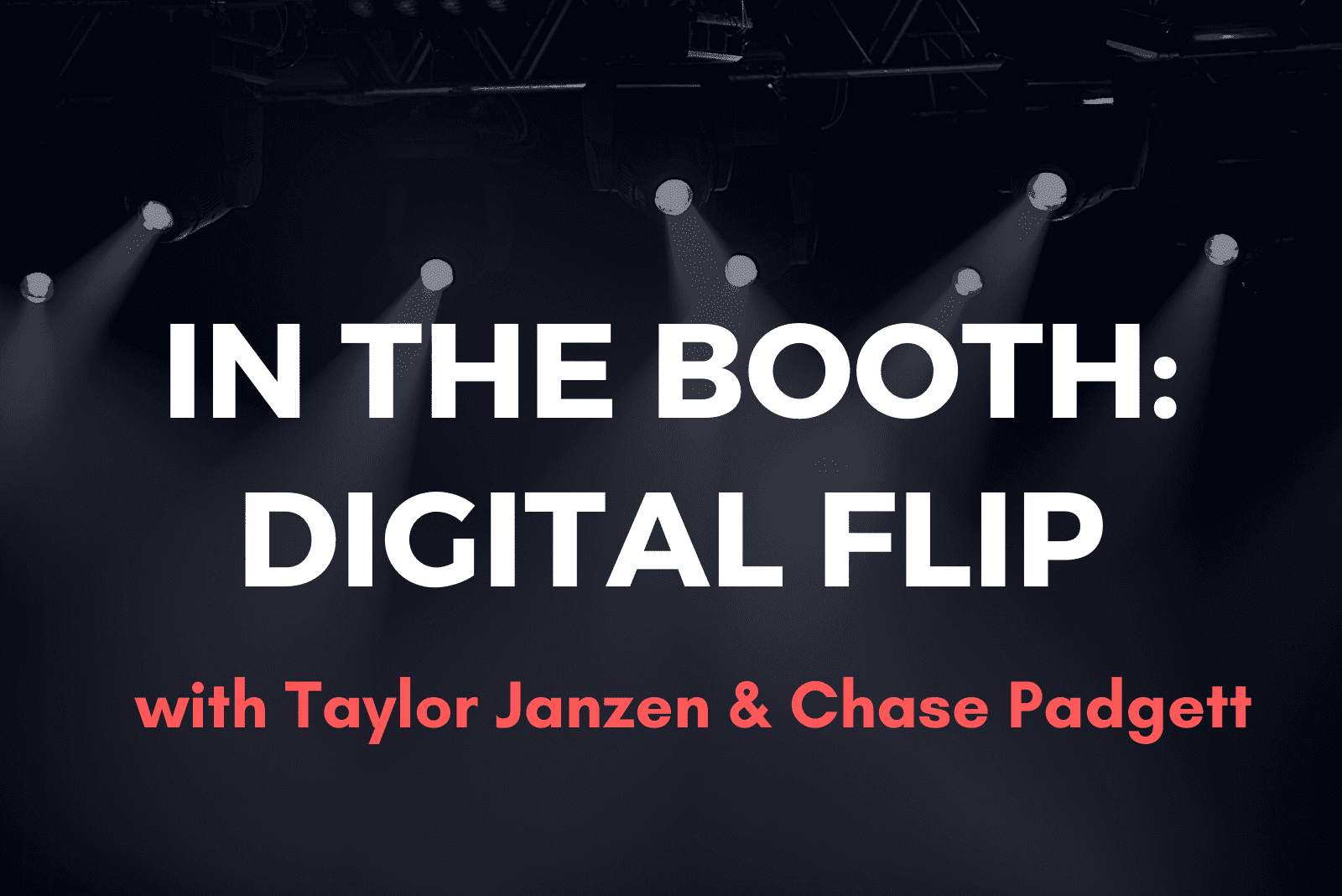 In the Booth: Digital Flip with Taylor Janzen & Chase Padgett