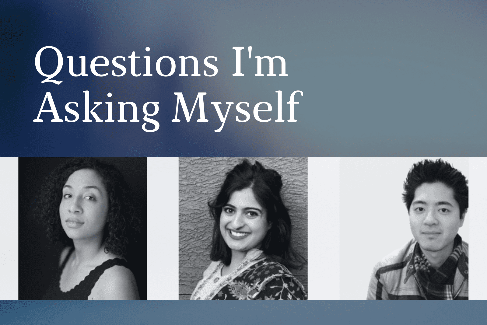 Promo image for Questions I'm Asking Myself webinar with images of Mariam Barry, Gavan Cheema, and Kenji Maeda